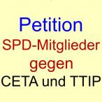 """Petition """"SPD-Mitglieder gegen CETA & TTIP, für eine ökologisch-soziale Handels- und Wirtschaftspolitik"""""""